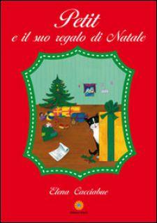 Petit e il suo regalo di Natale - Cacciabue Elena