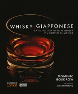 Whisky giapponese. La guida completa ai whisky più esotici al mondo. Ediz. a colori - Roskrow Dominique