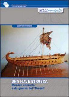 Una nave etrusca. Studio per la costruzione di una monére oneraria e da guerra dei Tirreni del V-IV sec. a.C. - Tanzilli Gianfranco; Chistè F. (cur.); Pergher C. (cur.)