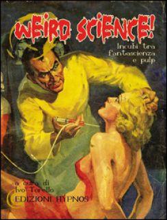 Weird science! Incubi ta fantascienza e pulp - Torello I. (cur.)