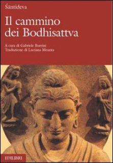 Il cammino dei Bodhisattva - Santideva; Burrini G. (cur.)