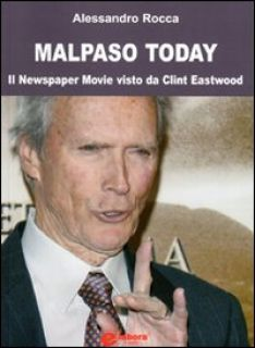 Malpaso today. Il newspaper movie visto da Clint Eastwood - Rocca Alessandro