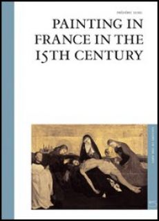 Painting in France in the 15th century. Ediz. illustrata - Elsig Frédéric