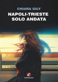 Napoli-Trieste solo andata - Gily Chiara