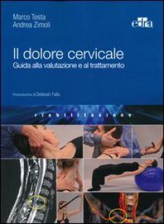 Il dolore cervicale. Guida alla valutazione e al trattamento - Testa Marco; Zimoli Andrea