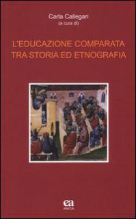 L'educazione comparata tra storia ed etnografia - Callegari C. (cur.)