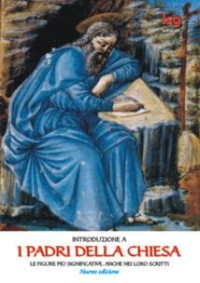 Introduzione a «I Padri della Chiesa». Le figure più significative, anche nei loro scritti - Beatrice Pier Franco