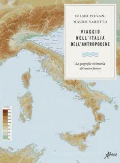 Viaggio nell'Italia dell'antropocene - Pievani; Varotto