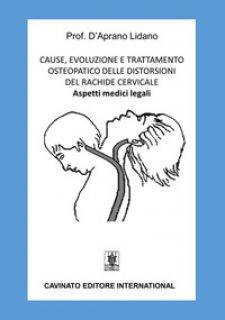 Cause, evoluzione e trattamento osteopatico delle distorsioni del rachide cervicale. Aspetti medici legali - D'Aprano Lidano
