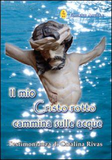 Il mio Cristo rotto cammina sulle acque - Rivas Catalina
