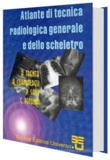 Atlante di tecnica radiologica generale e dello scheletro -  A. Trenta, A. Corinaldesi, P. Sassi