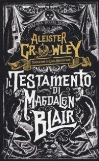 Il testamento di Magdalen Blair - Crowley Aleister