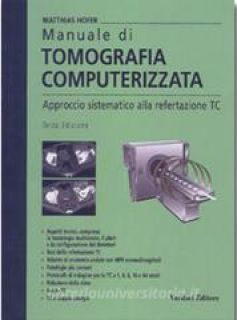 Manuale di tomografia computerizzata. Approccio sistematico alla refertazione TC - Hofer Mathias