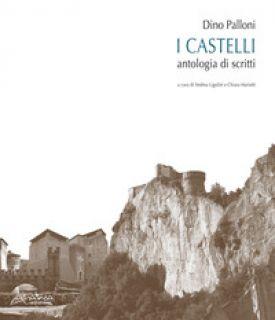Dino Palloni. I castelli. Antologia di scritti -