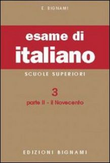 Esame di italiano vol.3.2  Il Novecento - Ernesto Bignami - Bignami