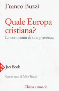 Quale Europa cristiana? La continuità di una presenza - Buzzi Franco