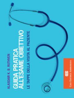 Guida pratica all'esame obiettivo. Le tappe della visita al paziente - Ruthven Alasdair K. B.; Vanoli M. (cur.)