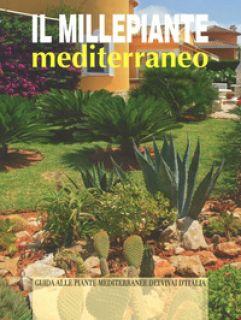 Il millepiante mediterraneo. Guida alle piante mediterranee dei vivai d'Italia - Bettini Arrigo