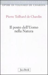Il posto dell'uomo nella natura. Struttura e direzioni evolutive - Teilhard de Chardin Pierre; Tassone A. (cur.)
