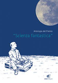 Antologia del premio «Scienza fantastica» -