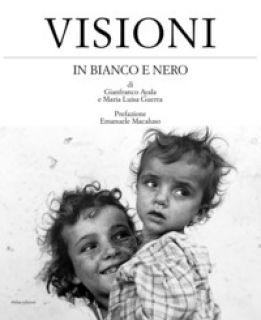 Visioni in bianco e nero. Ediz. italiana e inglese - Ayala Gianfranco; Guerra Maria Luisa