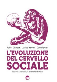 L'evoluzione del cervello sociale - Dunbar Robin; Barrett Louise; Lycett John; Rossi F. (cur.)