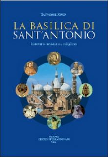 La basilica di sant'Antonio. Itinerario artistico e religioso - Ruzza Salvatore