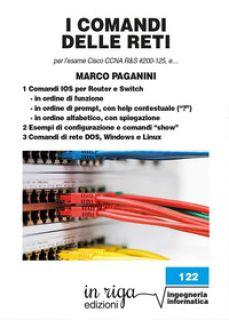 I comandi delle reti. Per l'esame Cisco CCNA v6 R&S #200-125, e... - Paganini Marco