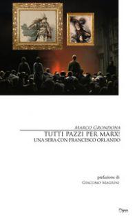 Tutti pazzi per Marx! Una sera con Francesco Orlando - Grondona Marco
