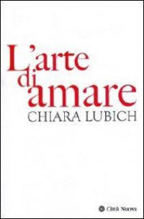 L'arte di amare - Lubich Chiara