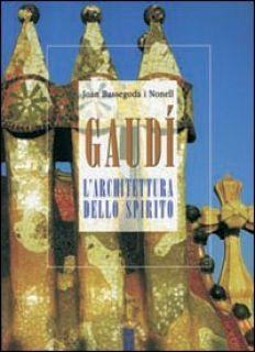 Gaudí. L'architettura dello spirito - Bassegoda Nonell Joan