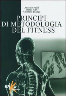 Principi di metodologia del fitness - Paoli Antonio; Neri Marco; Bianco Antonino