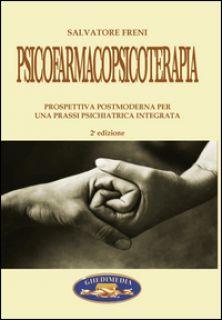 Psicofarmacoterapia. Prospettiva postmoderna per una prassi psichiatrica integrata - Freni Salvatore