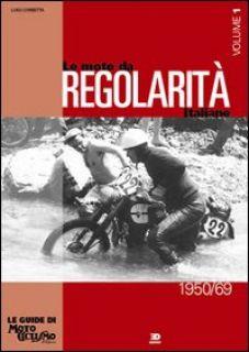 Le moto da regolarità italiane. Ediz. illustrata. Vol. 1: Dal 1950 al 1969 - Corbetta Luigi