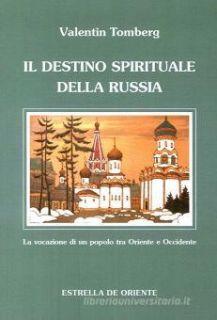Il destino spirituale della Russia. La vocazione di un popolo tra Occidente e Oriente - Tomberg Valentin; Roggero G. (cur.)