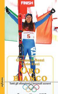 Oro bianco. Tutti gli olimpionici invernali azzurri - Bonzi Gianmario; Ricci Dario