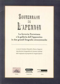 Souterain de l'Apennin. La ferrovia Porrettana e la galleria dell'Appennino in due grandi litografie ottocentesche. Ediz. illustrata - Ottanelli A. (cur.); Zagnoni R. (cur.)