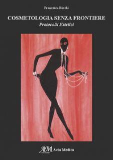 Cosmetologia senza frontiere. Protocolli estetici - Bocchi Francesca