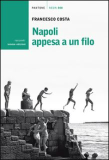 Napoli appesa a un filo - Costa Francesco