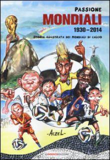 Passione mondiali 1930-2014. Storia illustrata dei mondiali di calcio - Aczel German
