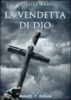 La vendetta di Dio - Rossi Cristian