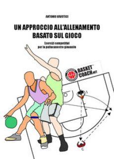 Un approccio all'allenamento basato sul gioco. Esercizi competitivi per la pallacanestro giovanile - Vavotici Antonio