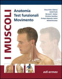 I muscoli. Anatomia. Test funzionali. Movimento - Valerius Klaus-Peter; Frank Astrid; Kolster Bernar