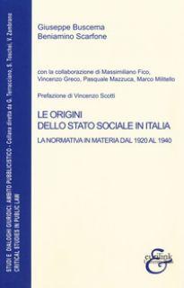 Le origini dello stato sociale in Italia. La normativa in materia dal 1920 al 1940 - Buscema Giovanni; Scarfone Beniamino