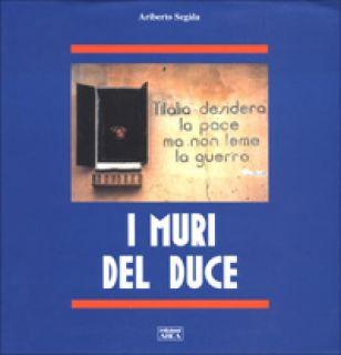 I muri del duce - Segala Ariberto
