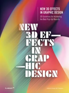 New 3D effects in graphic design. 2D solutions for achieving the best pop up res. Ediz. a colori - Design 360º (cur.)