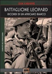 Battaglione Leopard. Ricordi di un africano bianco - Schramme Jean; Valle M. (cur.)