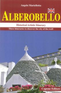 Alberobello. Historical artistic itinerary. Three itineraries to discover the city of the trulli - Martellotta Angelo