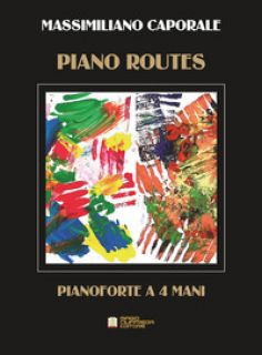 Piano routes. 4 pieces for piano four hands - Caporale Massimiliano