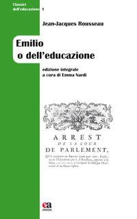 Emilio o dell'educazione. Ediz. integrale - Rousseau Jean-Jacques; Nardi E. (cur.)